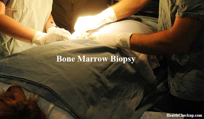 What is Bone Marrow Biopsy Test? Procedure and Results Biopsy Test