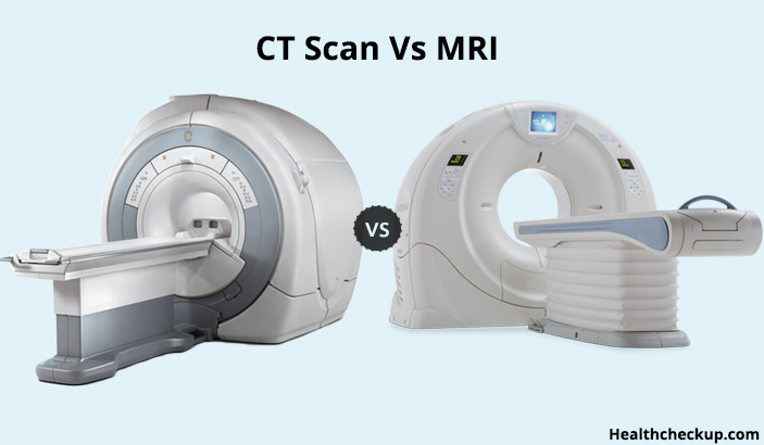 CT Scan Vs MRI: Which One is Better and How they Work?