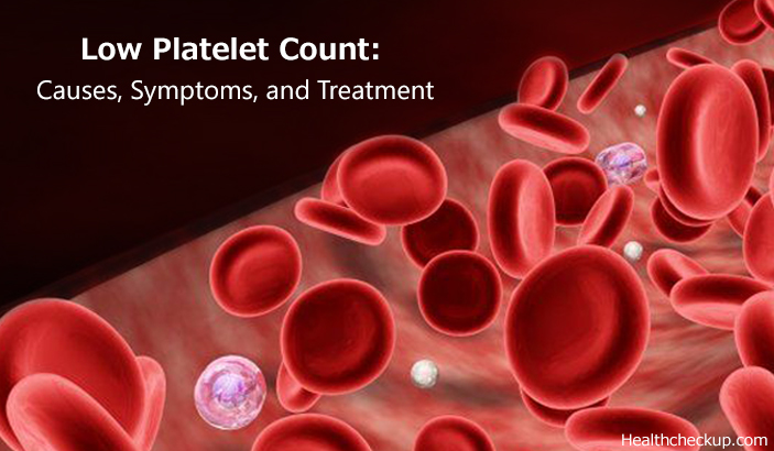 Low platelet count: Causes, Symptoms and Treatment