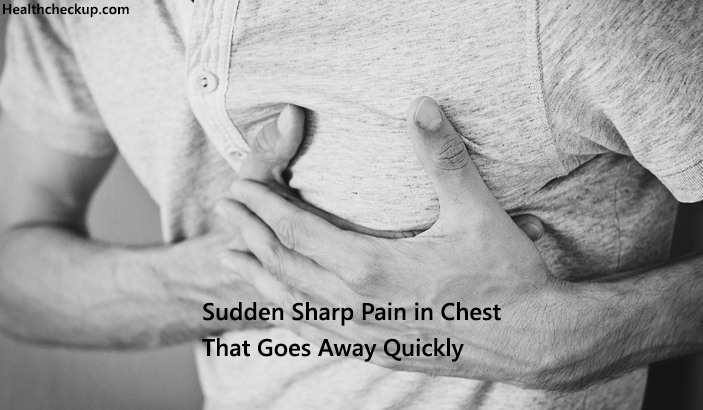 Sudden Sharp Pain in Chest That Goes Away Quickly