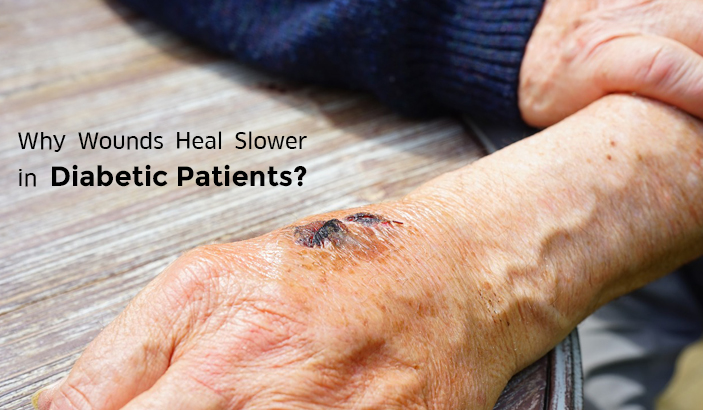 Why Wounds Heal Slowly in Diabetes Patients?