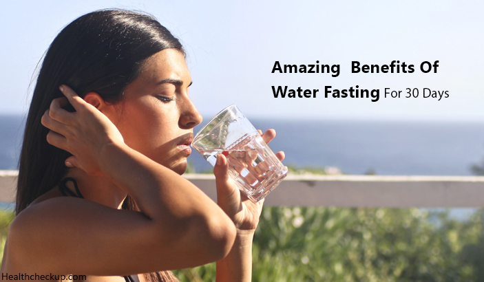 Amazing Benefits of Water Fasting For 30 Days You Need to Know About