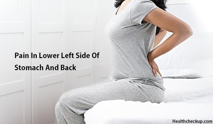 Pain in Lower Left Side of Stomach and Back – Causes, Treatment, Remedies