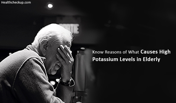 What Causes High Potassium Levels in Elderly?