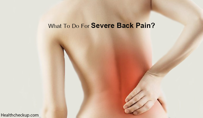 What To Do For Severe Back Pain