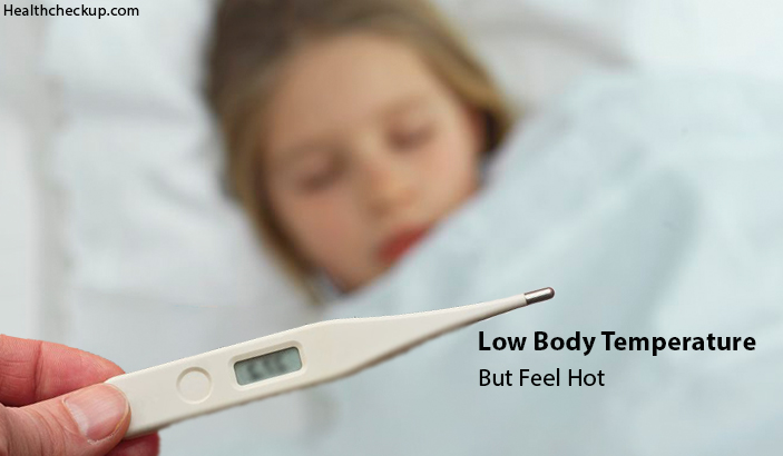 Low Body Temperature But Feel Hot – What Does It Mean?