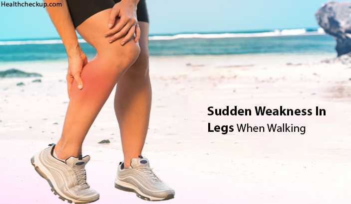 Sudden Weakness In Legs When Walking – Causes, Treatment, Home Remedies
