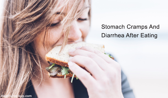 Stomach Cramps And Diarrhea After Eating – Signs, Causes, Treatment, Prevention