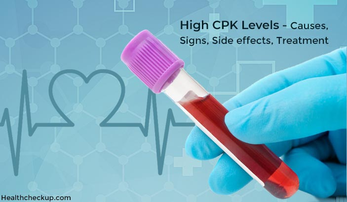 High CPK Levels – Causes, Symptoms, Side Effects, Treatment