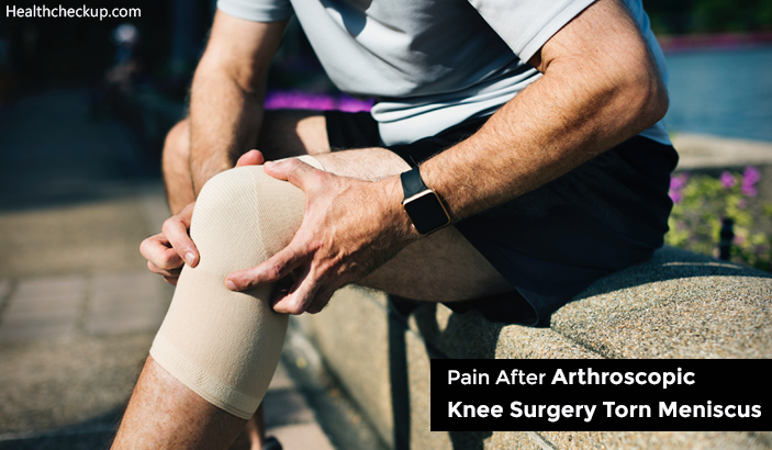 Pain After Arthroscopic Knee Surgery Torn Meniscus - Causes