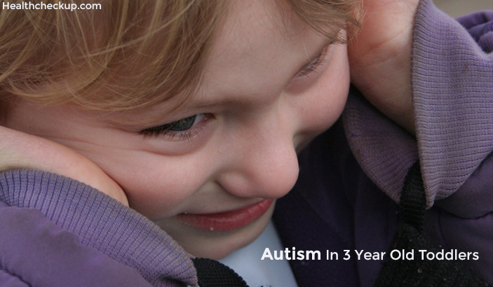 Treatment, Causes, Signs of Autism in 3 Year Old Toddlers