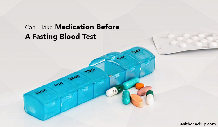 Can I Take Medication Before A Fasting Blood Test?