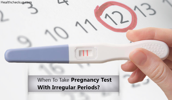 When to take pregnancy test with irregular periods?