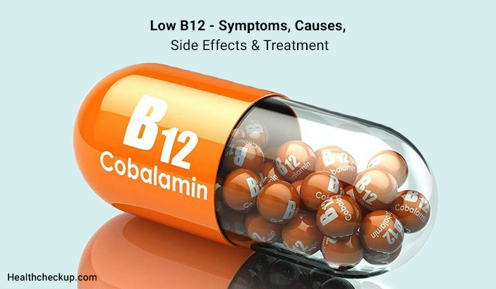 Low B12 - Symptoms, Causes, Side Effects & Treatment
